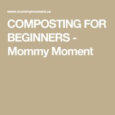 COMPOSTING FOR BEGINNERS - Mommy Moment