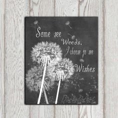 Dandelion art print Inspirational quote Chalkboard printable Dandelion wall decor Some see weeds I choose to see wishes INSTANT DOWNLOAD on Etsy, $5.52 AUD