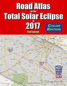 Road Atlas for the Total Solar Eclipse of 2017...