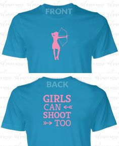 Female Archery Tee -- 'Girls Can Shoot Too'. $10.00, via Etsy.