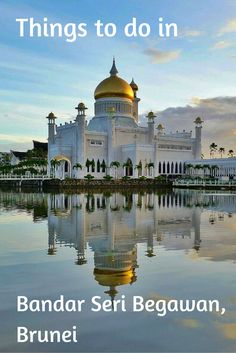Top things to do in Bandar Seri Begawan, Brunei.