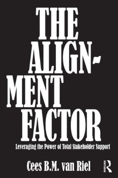 The Alignment Factor: Leveraging the Power of Total Stakeholder Support by Cees B.M. Van Riel. $53.25. Publication: May 6, 2012. Publisher: Routledge (May 6, 2012). Save 10% Off!