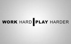 Work Hard, play harder wallpaper