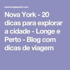 Nova York - 20 dicas para explorar a cidade - Longe e Perto - Blog com dicas de viagem Go To New York, New York City, Travel Tips, Travel Destinations, New York 2017, Nyc, Blog, Wanderlust, Koh Tao