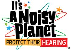 It's a Noisy Planet. Protect Their Hearing. http://www.noisyplanet.nidcd.nih.gov