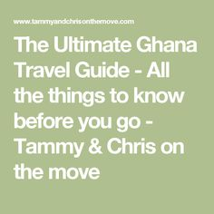 The Ultimate Ghana Travel Guide - All the things to know before you go - Tammy & Chris on the move