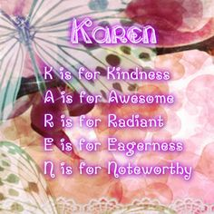 Name meaning poems, acrostic name poems, name graphics,Karen Names With Meaning, Pictures Of People, Friendship Quotes, Picture Quotes, Poems, Beautiful Pictures, Positivity, Jewels, Original Artwork