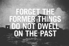"faithful-in-christ Isaiah (NIV) ""Forget the former things; do not dwell on the past. Biblical Quotes, Religious Quotes, Forget The Former Things, Quotes To Live By, Me Quotes, Dwelling On The Past, Forgetting The Past, Cool Typography, Walk By Faith"