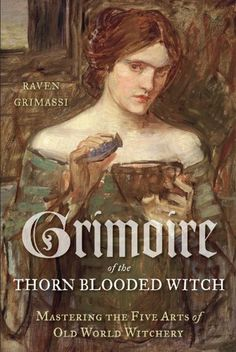Grimoire of the Thorn-Blooded Witch: Mastering the Five Arts of Old World Witchery by Raven Grimassi,http://www.amazon.com/dp/1578635500/ref=cm_sw_r_pi_dp_C0wgtb1MT86XEFTC