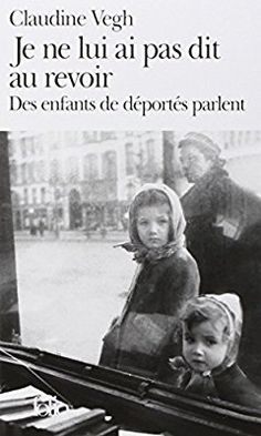 Je ne lui ai pas dit au revoir: Des enfants de déportés parlent 100 Books To Read, My Books, Precious Book, Lectures, Dit, Book Cover Design, Book Lovers, Audiobooks, Sports