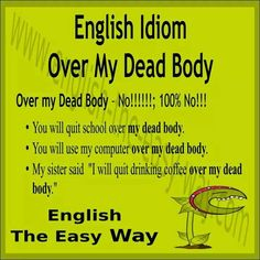 You will take the ______ over my dead body!!! 1. money 2. car 3. both #EnglishIdiom