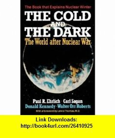The Cold and the Dark The World After Nuclear War (9780393302417) Paul R. Ehrlich, Carl Sagan, Donald Kennedy , ISBN-10: 0393302415  , ISBN-13: 978-0393302417 ,  , tutorials , pdf , ebook , torrent , downloads , rapidshare , filesonic , hotfile , megaupload , fileserve