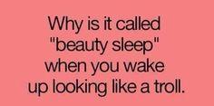 It's not beauty sleep