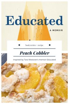 Enhance your reading of Tara Westover's memoir Educated with a simple peach cobbler. This easy dessert recipe uses canned peaches, much like the ones Tara and her survivalist family prepared. Book Club Snacks, Book Club Food, Book Club Reads, Snack Recipes, Dessert Recipes, Canned Peaches, Cobbler, Recipe Using, Easy Desserts