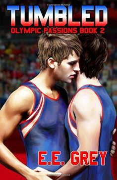 Tumbled (Olympic Passions) (Volume 2) by E. E. Grey. A chance at the Olympics has been everything Auden has always wanted, but now that it's within his grasp, he finds himself slipping further away. Does he really want to be an Olympic gymnast when there's so much more to life? To make things worse, he has a major crush on both his friends-with-benefits teammate, Trayce, and a free-spirited musician named Shane. With the Olympic trials looming on the horizon, Auden has to decide what he...