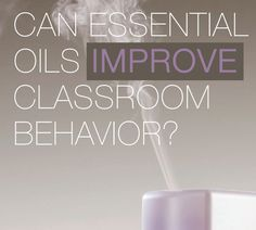 Diffusing doTERRA Essential Oils can help improve classroom behavior! This is awesome!