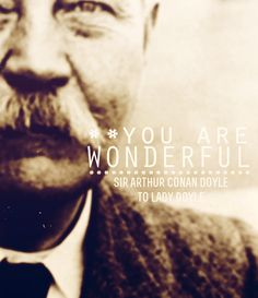 Sir Arthur Conan Doyle, what a nice thing to say to someone as you depart this life forever.