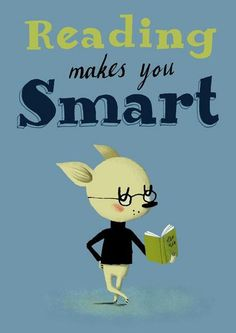 Reading makes you smart   --   Nicola Siater