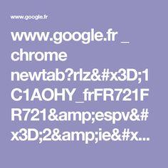 www.google.fr _ chrome newtab?rlz=1C1AOHY_frFR721FR721&espv=2&ie=UTF-8