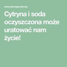 Cytryna i soda oczyszczona może uratować nam życie! Healthy Life, Food And Drink, Herbs, Wellness, Therapy, Healthy Living, Herb, Medicinal Plants
