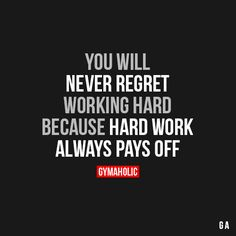 You Will Never Regret Working Hard