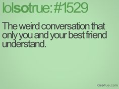 HAHAHAHA this happens way too often.  But I have these conversations with a lot of people...