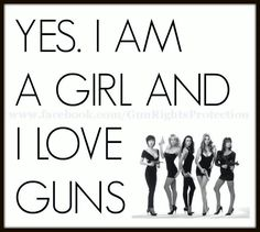 Yes, I am a girl and I love guns!