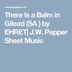 There Is a Balm in Gilead (SA ) by EHRET| J.W. Pepper Sheet Music