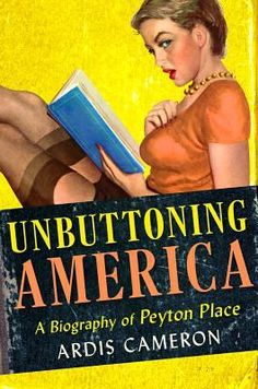 Cover image for Unbuttoning America : a biography of Peyton Place and the unquiet reader [07/15]