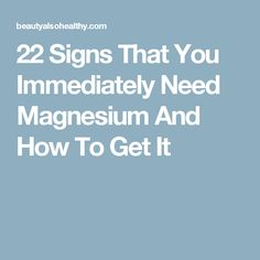 22 Signs That You Immediately Need Magnesium And How To Get It