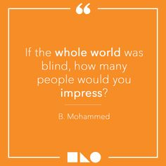 """""""If the whole world was blind, how many people would you impress?"""" Beautiful #quote from Boonaa Mohammed to let us think on this #Wednesday. #WednesdayWisdom #Blind #Visuallyimpaired #FeelipaColorCode"""