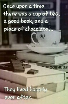 Once upon a time there was a cup of tea, A GOOD BOOK, and a piece of CHOCOLATE. they lived happily ever after. Once upon a time there was a cup of tea, A GOOD BOOK, and a piece of CHOCOLATE. they lived happily ever after. Tea And Books, I Love Books, Books To Read, Tea Quotes, Book Quotes, Life Quotes, Book Sayings, Funny Quotes, English Frases