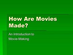 How Are Movies Made? An Introduction to Movie-Making.