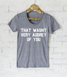 That Wasn't Very Audrey Of You Ladies tee or raglan - Audrey Hepburn shirt - Womens Shirt- Workout Shirt- Gym Shirt by ShopMrJones on Etsy https://www.etsy.com/listing/288518241/that-wasnt-very-audrey-of-you-ladies-tee