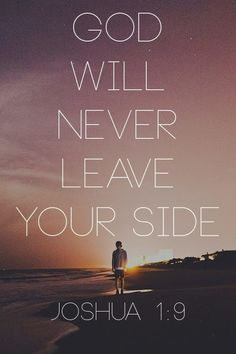 God will never leave your side ~~I Love the Bible and Jesus Christ, Christian Quotes and verses. Prayer Quotes, Bible Verses Quotes, Bible Scriptures, Spiritual Quotes, Faith Quotes, Bible Verses About Worry, Quotes From The Bible, Quotes Quotes, Qoutes