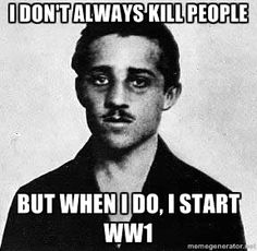 gavrilo princip- helped start WWI by killing the archduke franz Ferdinand Actually he would have known it as The Great War