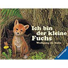 Ich Bin Der Kleine Fuchs Ich Bin Das Kleine Tierkind Der Bin Ich Kleine Kleiner Fuchs Fuchs Tiere