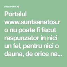 Portalul www.suntsanatos.ro nu poate fi facut raspunzator in nici un fel, pentru nici o dauna, de orice natura ar fi aceasta, provocata utilizatorilor sai de Orice, Portal