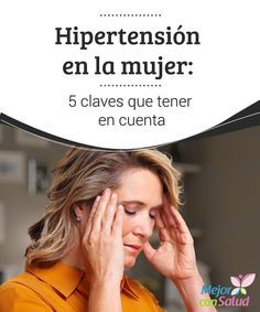 Hipertensión en la mujer: 5 claves que tener en cuenta  Muchas personas creen, de forma errónea, que es cosa de hombres. Sin embargo, la presión arterial alta es un problema que afecta a ambos sexos por igual.