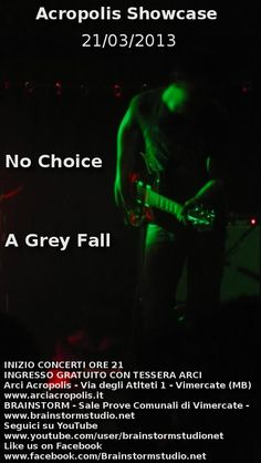 Acropolis Showcase 21/03/2013: No Choice + A Grey Fall @ Arci Acropolis + Brainstorm Studio - Sale Prove Comunali di Vimercate