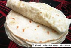 Házi készítésű tortilla lapok Tortilla Burrito, Vegetarian Recipes, Cooking Recipes, Pita, Hungarian Recipes, Breakfast For Dinner, Bread Baking, Pasta Dishes, Street Food