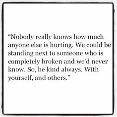 """So true. Especially worth keeping in mind on """"R u ok"""" day. I'm perfectly happy and ok now, but for a long time I wasn't and many people would never have noticed. Grateful for those that did. Always be kind"""