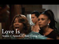 Love Is_ | Season 1 | Episode 8 | Rose (Going Home) (RECAP)