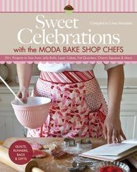 The NOOK Book (eBook) of the Sweet Celebrations with Moda Bakeshop Chefs: 35 Projects to Sew from Jelly Rolls, Layer Cakes, Fat Quarters, Charm Squares & Mini Quilts, Baby Quilts, Patch Quilt, Quilt Blocks, Kit, Christmas Countdown, Square Quilt, Sewing Projects, Sewing Ideas