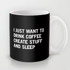 This is kind of my life. :: I just want to drink coffee create stuff and sleep mug