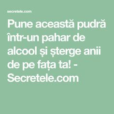 Pune această pudră într-un pahar de alcool și șterge anii de pe fața ta! - Secretele.com Health Fitness, Math Equations, Pune, Women's Fashion, Natural, Medicine, Home, Diet, Aspirin