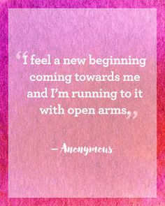 """I feel a new beginning coming towards me and I'm running to it with open arms."" Click through to read more inspiring New Year's quotes to motivate your year."