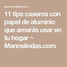 11 tips caseros con papel de aluminio que amarás usar en tu hogar ~ Manoslindas.com