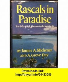 Rascals in Paradise (9780000575364) James Michener, A. Grove Day , ISBN-10: 0000575364  , ISBN-13: 978-0000575364 , ASIN: B001BGL7YU , tutorials , pdf , ebook , torrent , downloads , rapidshare , filesonic , hotfile , megaupload , fileserve