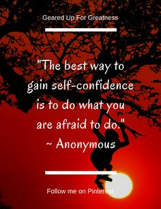 Stepping outside your comfort zone and accomplishing things you didn't think you could will boost your self-confidence. Success is found outside your comfort zone.